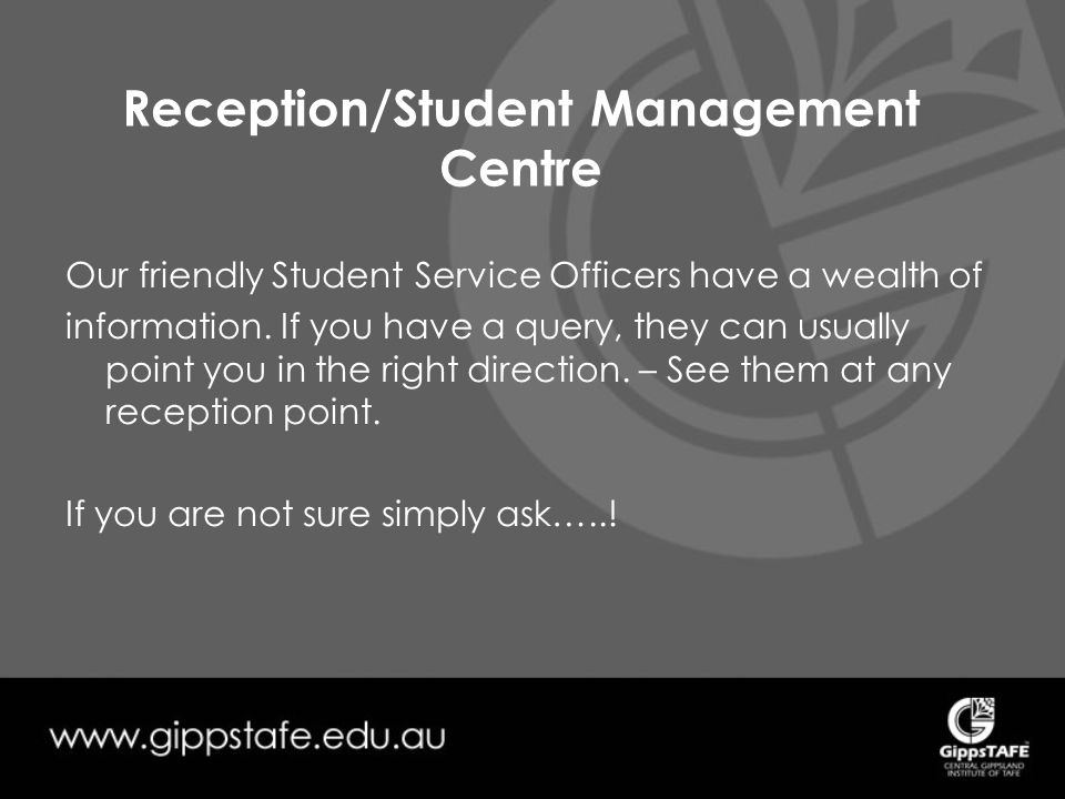 Reception/Student Management Centre Our friendly Student Service Officers have a wealth of information.