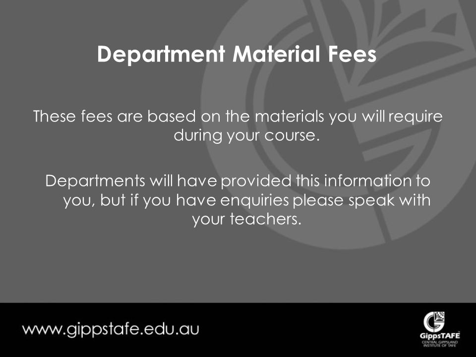 Department Material Fees These fees are based on the materials you will require during your course.