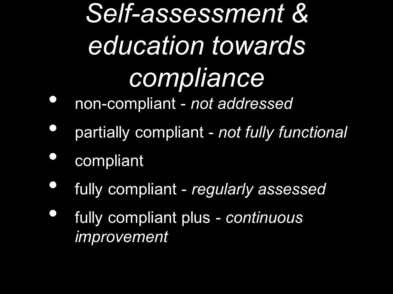 Self-assessment & education towards compliance non-compliant - not addressed partially compliant - not fully functional compliant fully compliant - regularly assessed fully compliant plus - continuous improvement