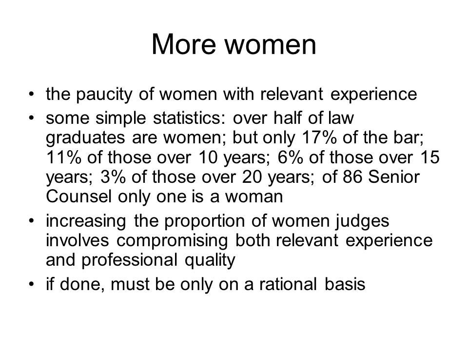 More women the paucity of women with relevant experience some simple statistics: over half of law graduates are women; but only 17% of the bar; 11% of
