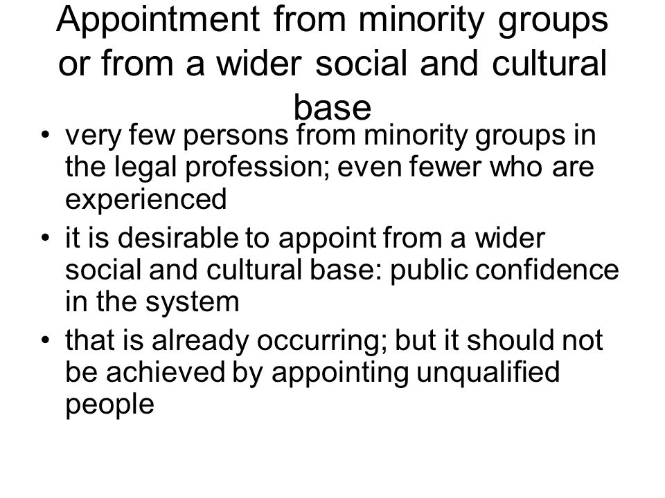 Appointment from minority groups or from a wider social and cultural base very few persons from minority groups in the legal profession; even fewer wh