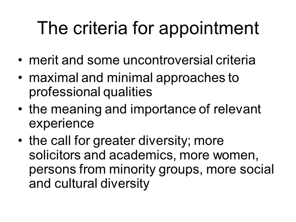 The criteria for appointment merit and some uncontroversial criteria maximal and minimal approaches to professional qualities the meaning and importan