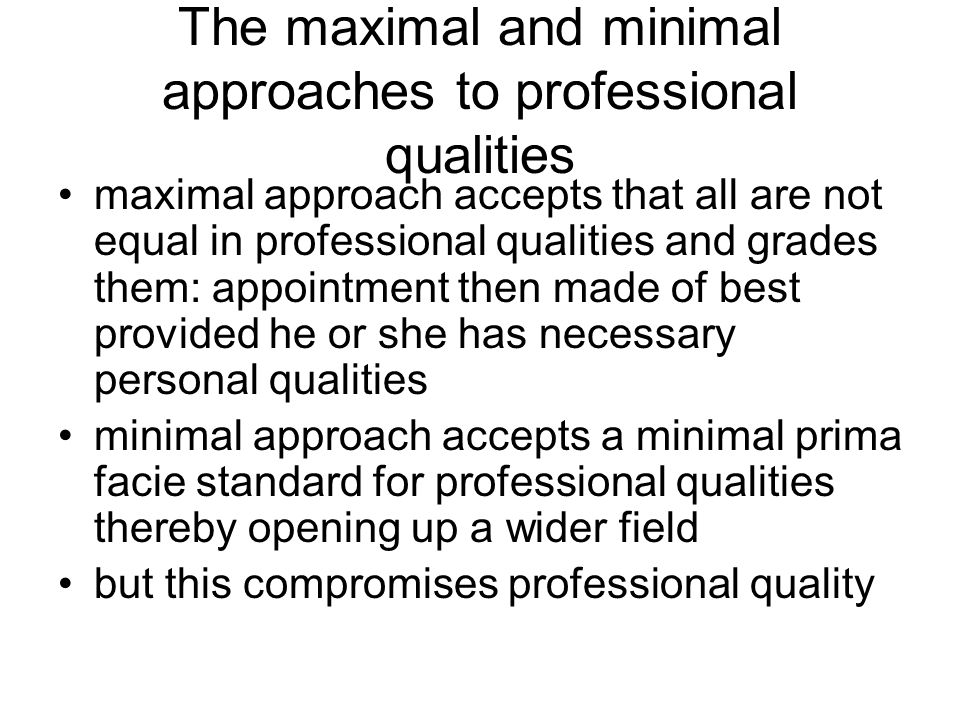 The maximal and minimal approaches to professional qualities maximal approach accepts that all are not equal in professional qualities and grades them