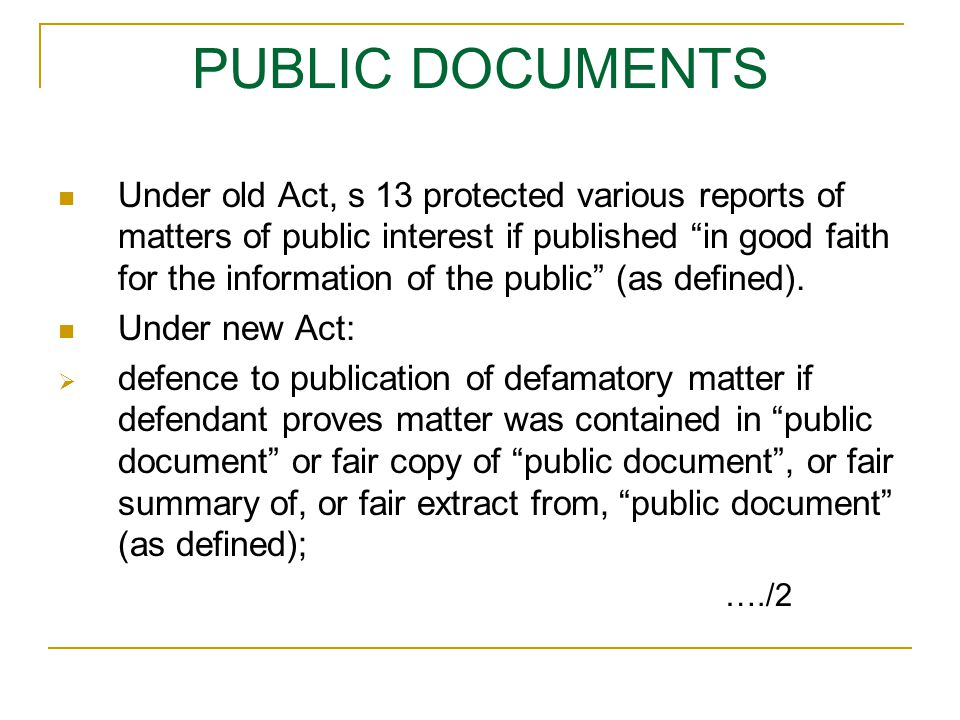 PUBLIC DOCUMENTS Under old Act, s 13 protected various reports of matters of public interest if published in good faith for the information of the public (as defined).