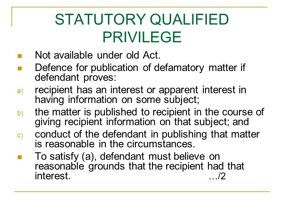 STATUTORY QUALIFIED PRIVILEGE Not available under old Act.