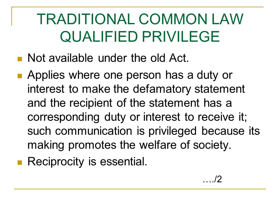 TRADITIONAL COMMON LAW QUALIFIED PRIVILEGE Not available under the old Act.