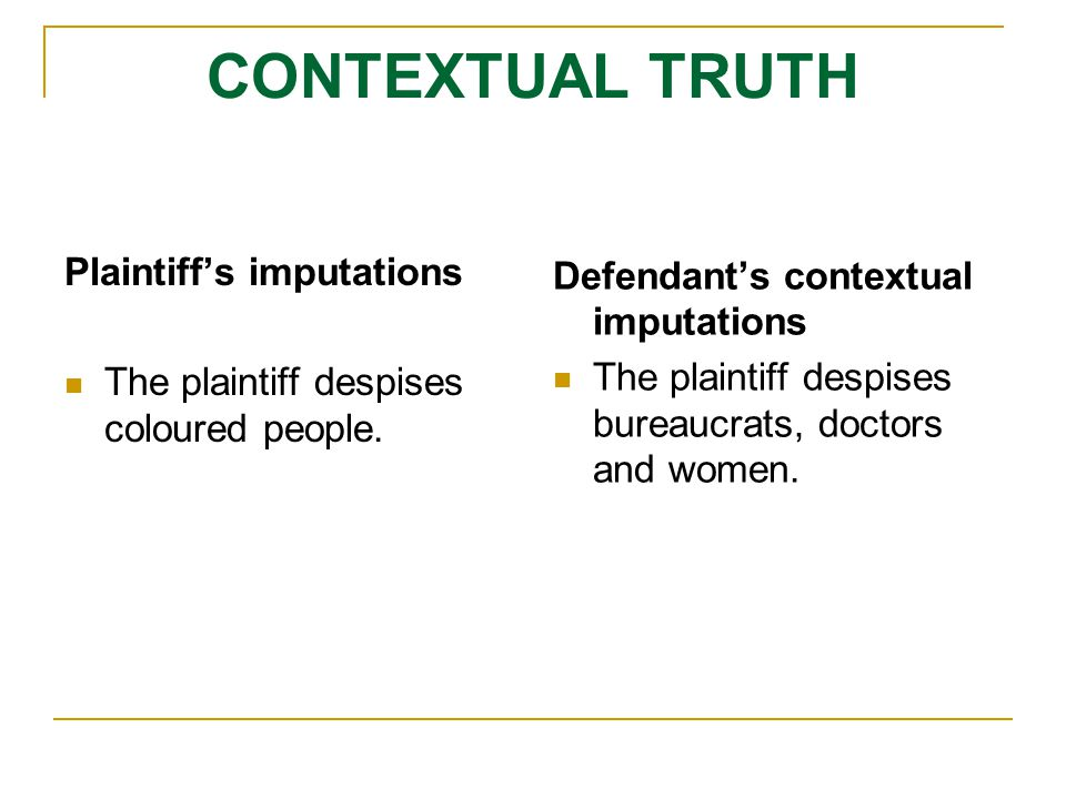 CONTEXTUAL TRUTH Plaintiff's imputations The plaintiff despises coloured people.