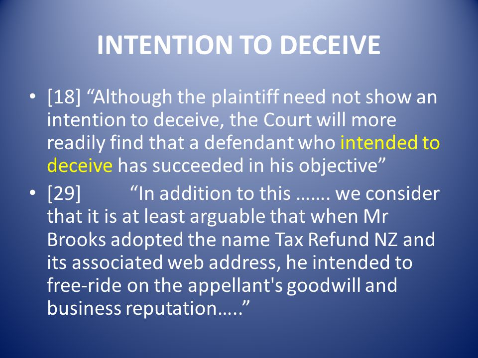 INTENTION TO DECEIVE [18] Although the plaintiff need not show an intention to deceive, the Court will more readily find that a defendant who intended to deceive has succeeded in his objective [29] In addition to this …….
