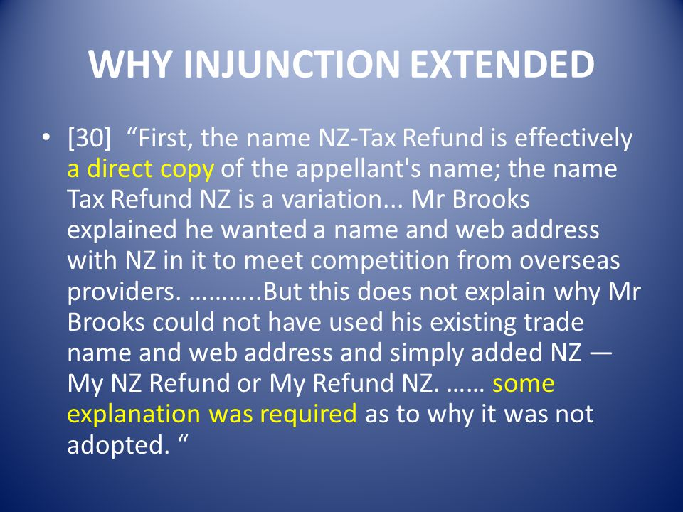 WHY INJUNCTION EXTENDED [30] First, the name NZ-Tax Refund is effectively a direct copy of the appellant s name; the name Tax Refund NZ is a variation...