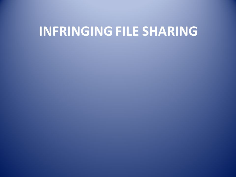 INFRINGING FILE SHARING