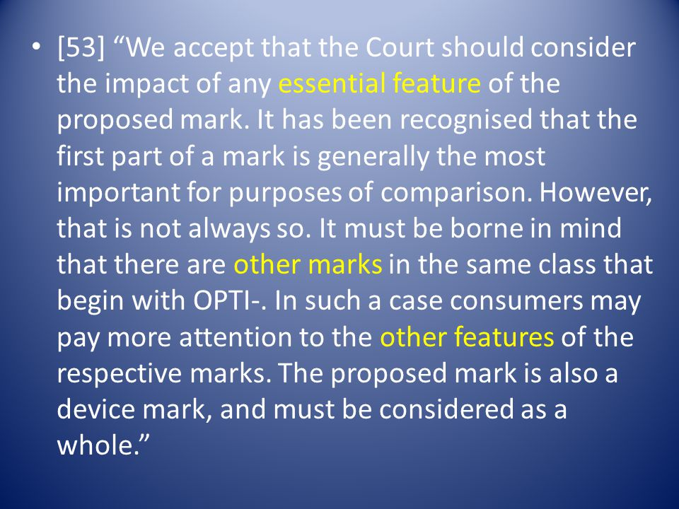 [53] We accept that the Court should consider the impact of any essential feature of the proposed mark.