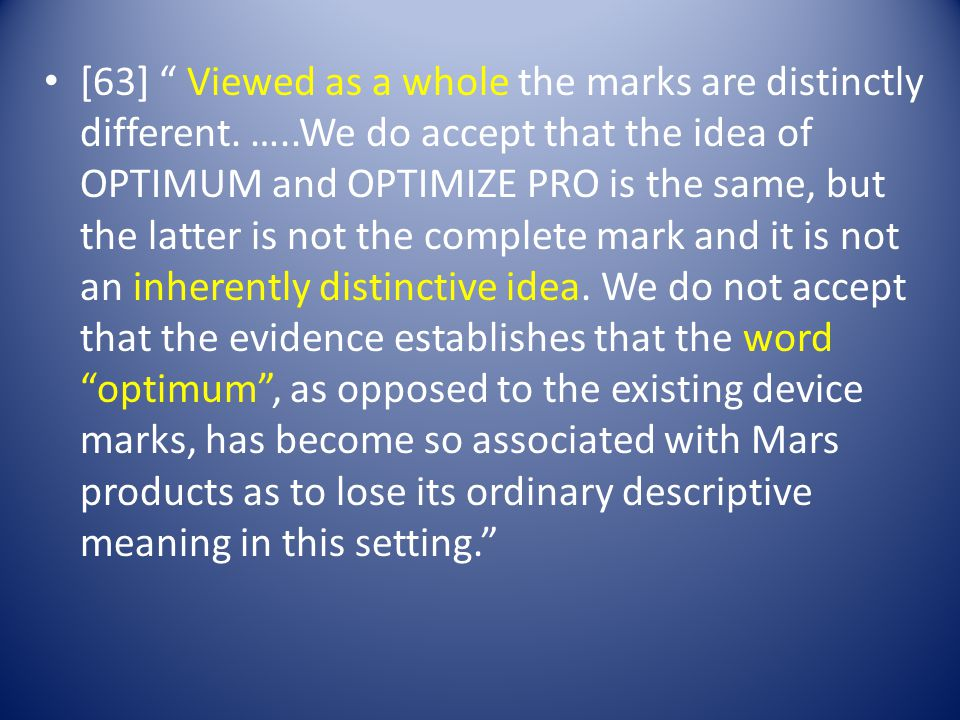 [63] Viewed as a whole the marks are distinctly different.
