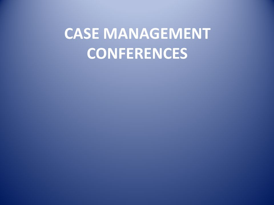 CASE MANAGEMENT CONFERENCES