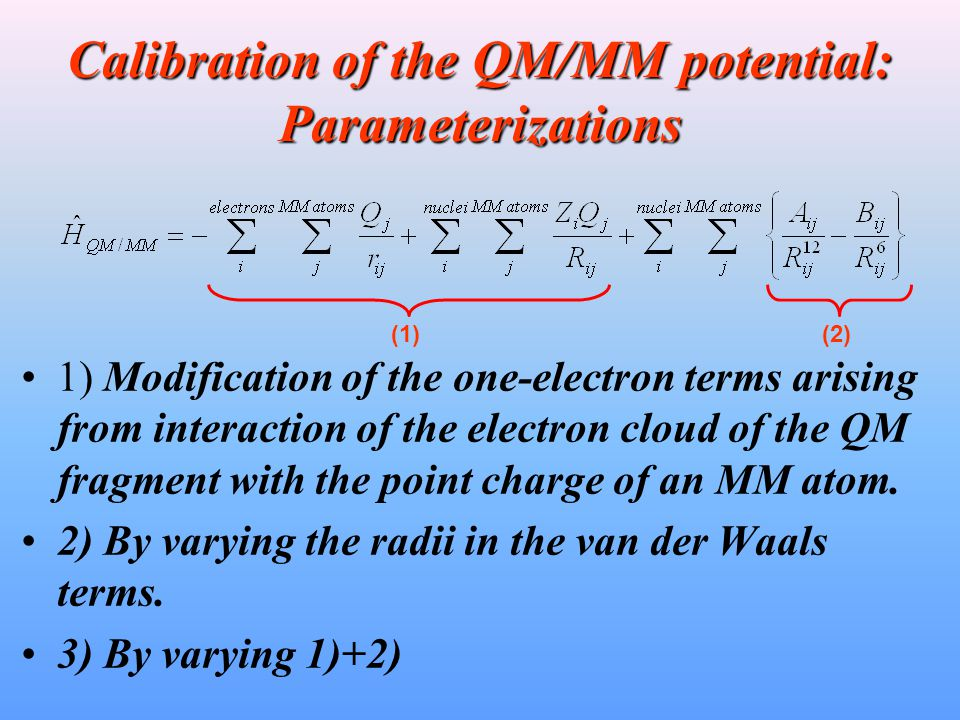 Calibration of the QM/MM potential: Parameterizations 1) Modification of the one-electron terms arising from interaction of the electron cloud of the