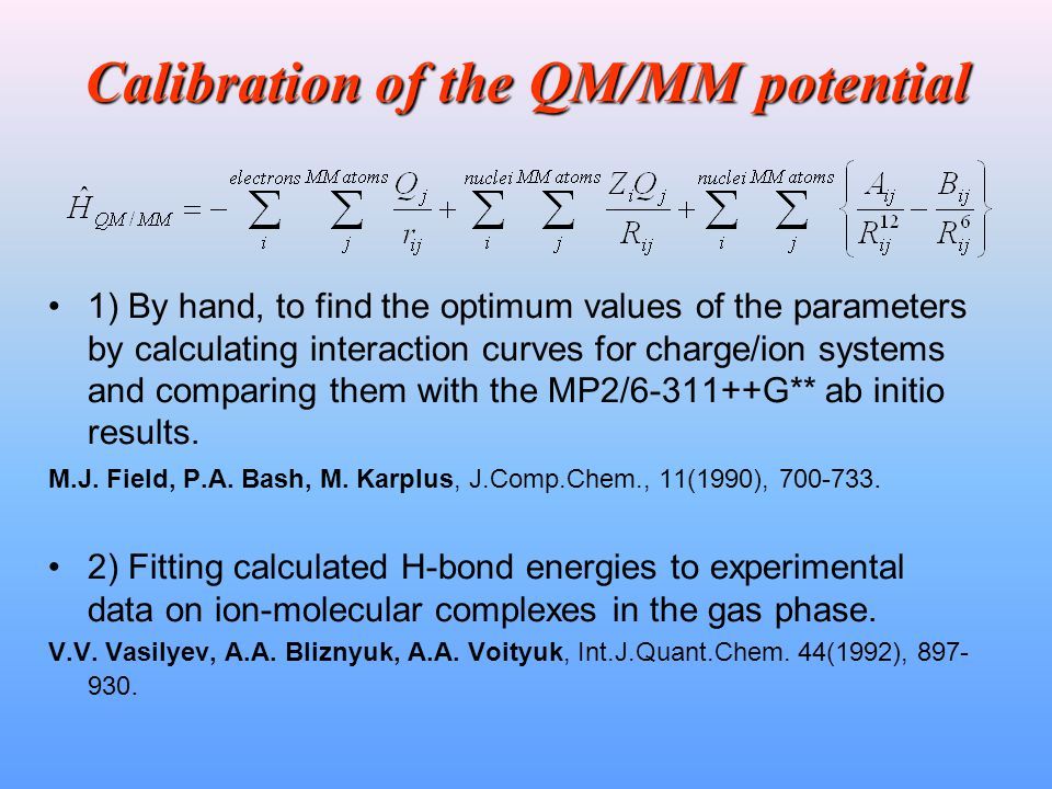 Calibration of the QM/MM potential 1) By hand, to find the optimum values of the parameters by calculating interaction curves for charge/ion systems and comparing them with the MP2/6-311++G** ab initio results.