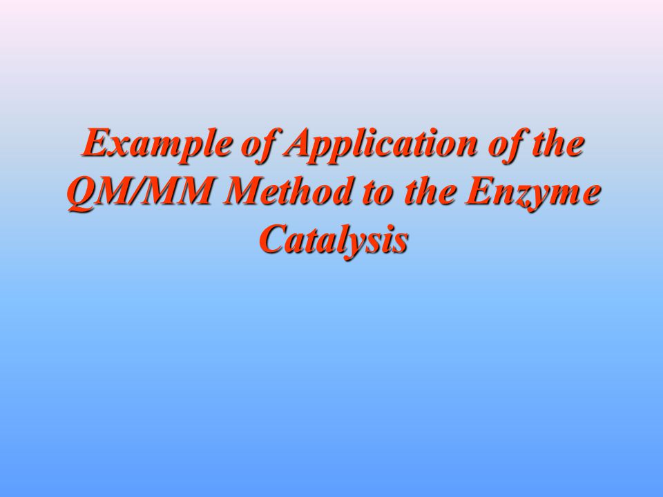Example of Application of the QM/MM Method to the Enzyme Catalysis