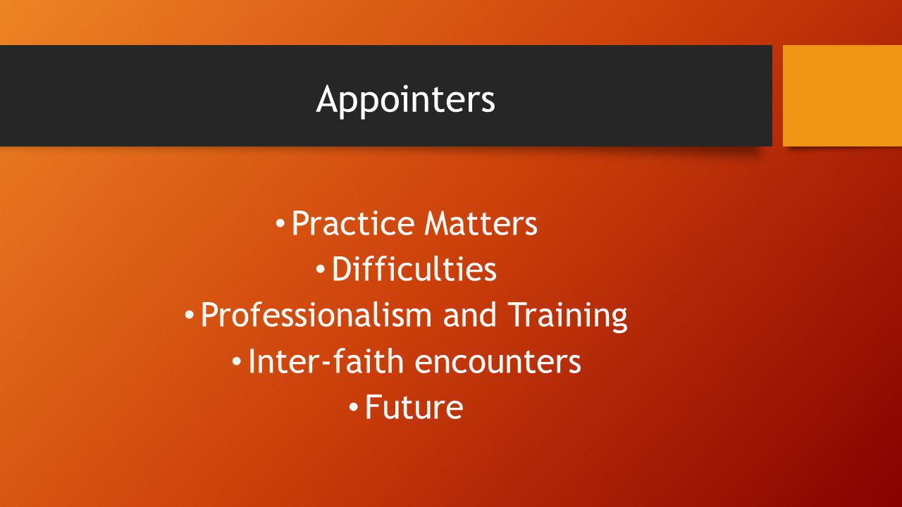 Appointers Practice Matters Difficulties Professionalism and Training Inter-faith encounters Future