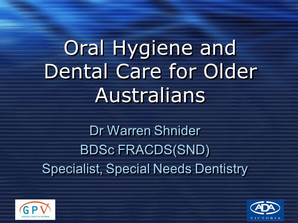 Dr Warren Shnider BDSc FRACDS(SND) Specialist, Special Needs Dentistry Dr Warren Shnider BDSc FRACDS(SND) Specialist, Special Needs Dentistry Oral Hyg