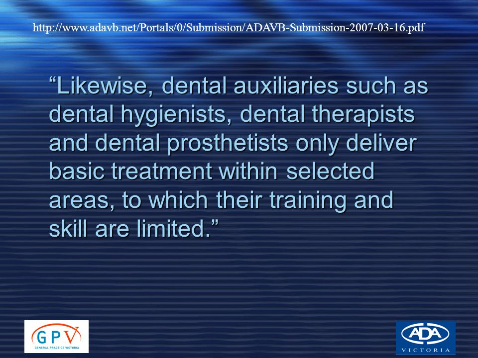 """http://www.adavb.net/Portals/0/Submission/ADAVB-Submission-2007-03-16.pdf """"Likewise, dental auxiliaries such as dental hygienists, dental therapists a"""