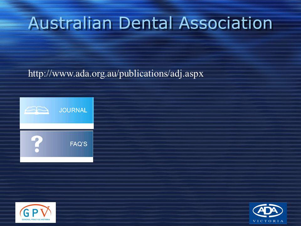 Australian Dental Association http://www.ada.org.au/publications/adj.aspx