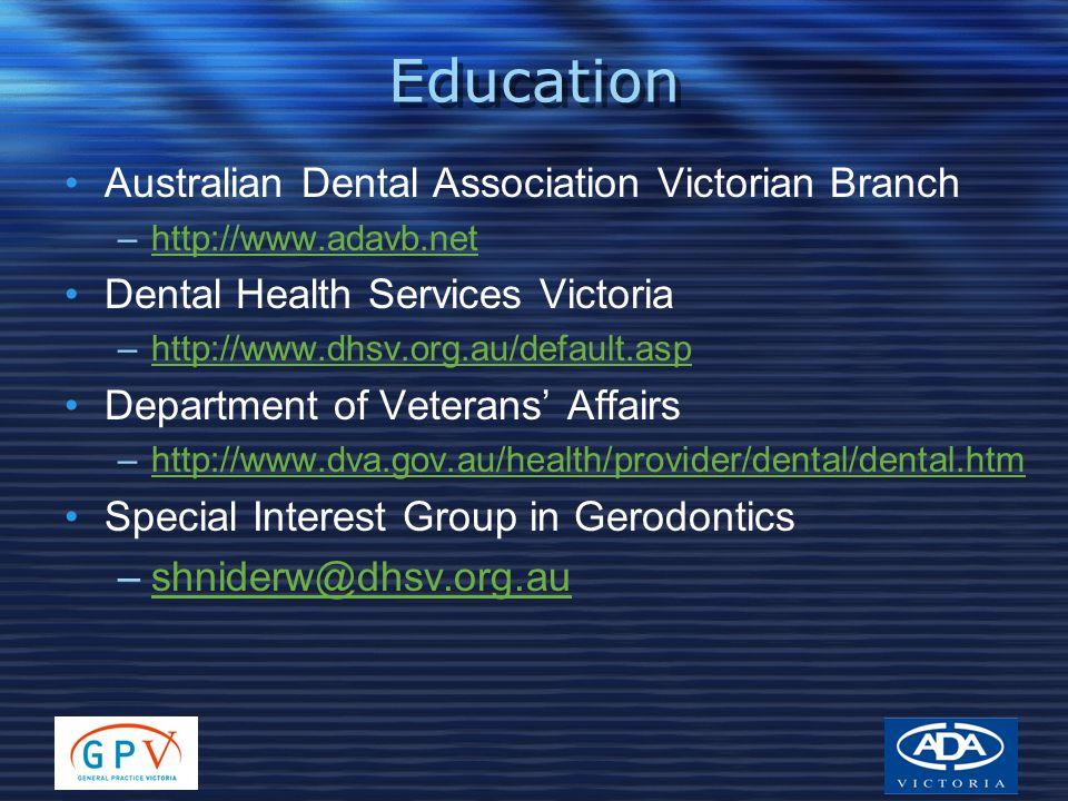 Education Australian Dental Association Victorian Branch –http://www.adavb.nethttp://www.adavb.net Dental Health Services Victoria –http://www.dhsv.or