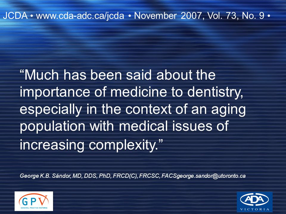 """""""Much has been said about the importance of medicine to dentistry, especially in the context of an aging population with medical issues of increasing"""
