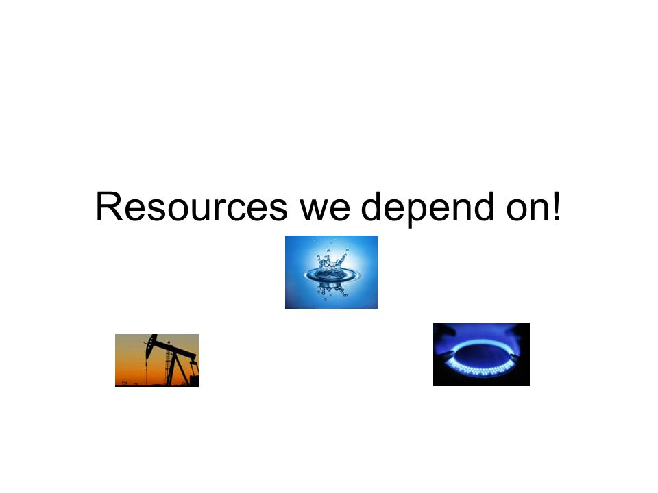 Resources we depend on!