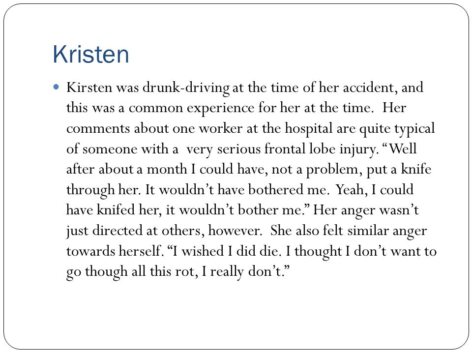 Kristen Kirsten was drunk-driving at the time of her accident, and this was a common experience for her at the time. Her comments about one worker at