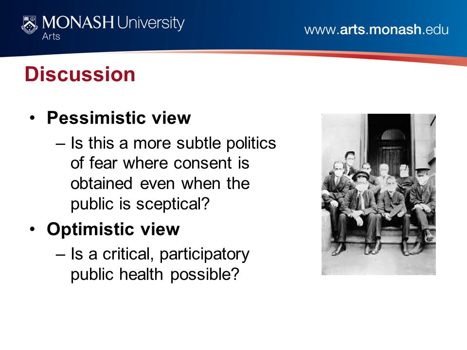 Discussion Pessimistic view –Is this a more subtle politics of fear where consent is obtained even when the public is sceptical.