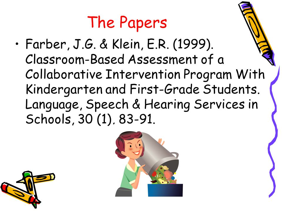 The Papers Farber, J.G. & Klein, E.R. (1999). Classroom-Based Assessment of a Collaborative Intervention Program With Kindergarten and First-Grade Stu