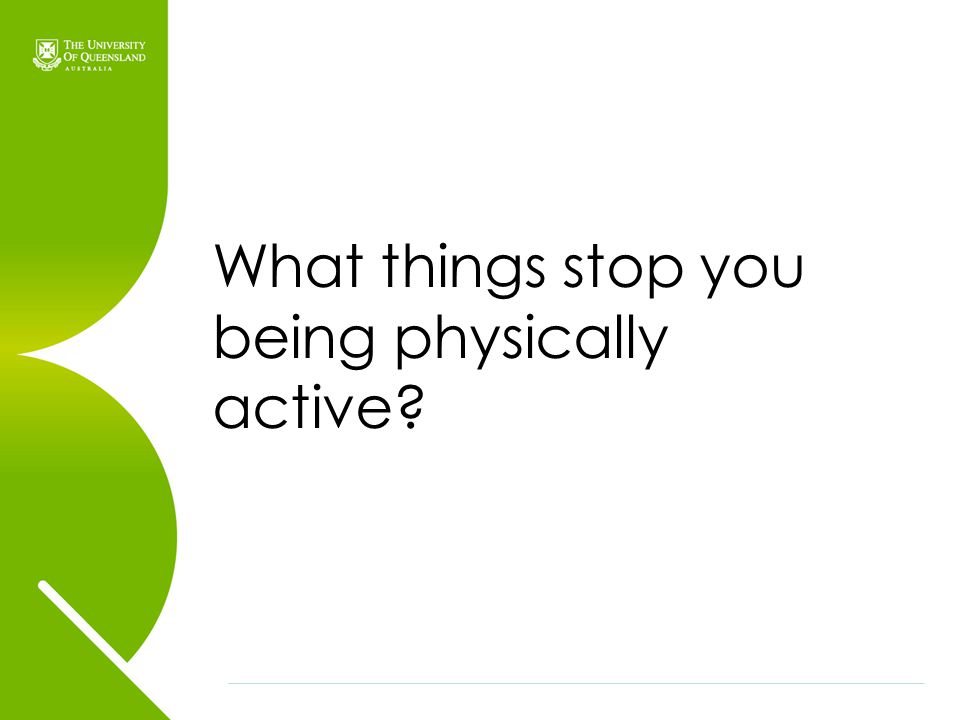 What things stop you being physically active?