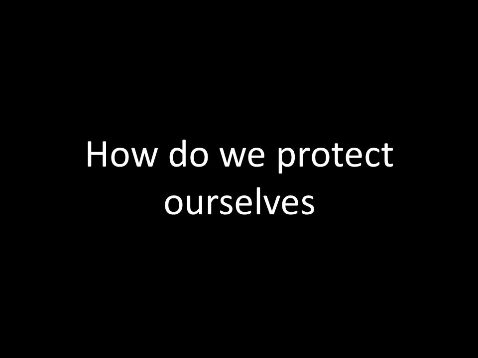 How do we protect ourselves