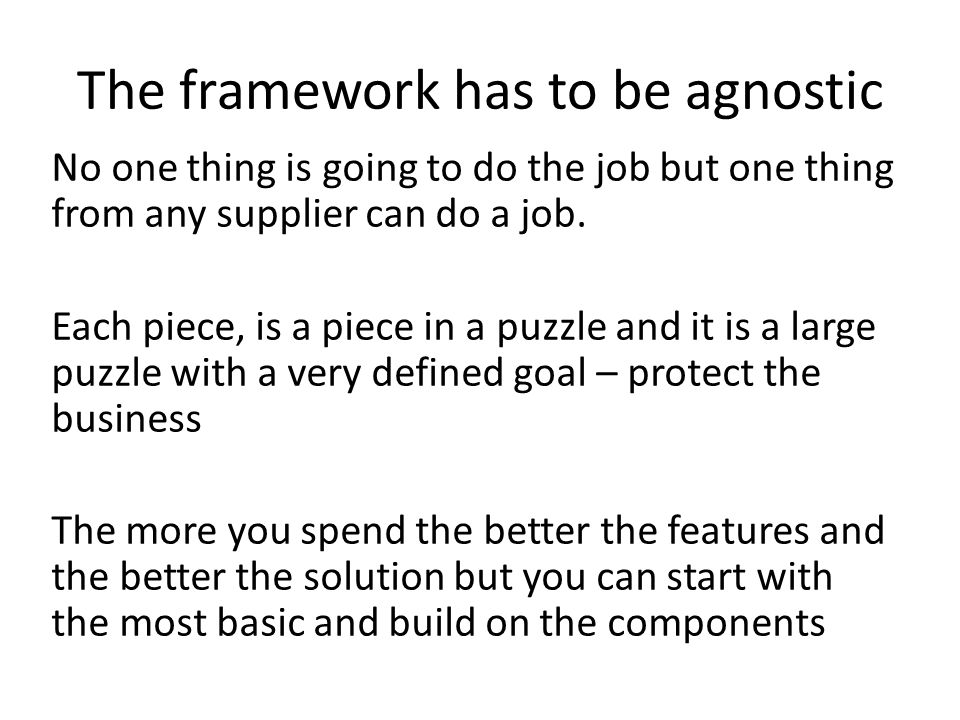The framework has to be agnostic No one thing is going to do the job but one thing from any supplier can do a job.