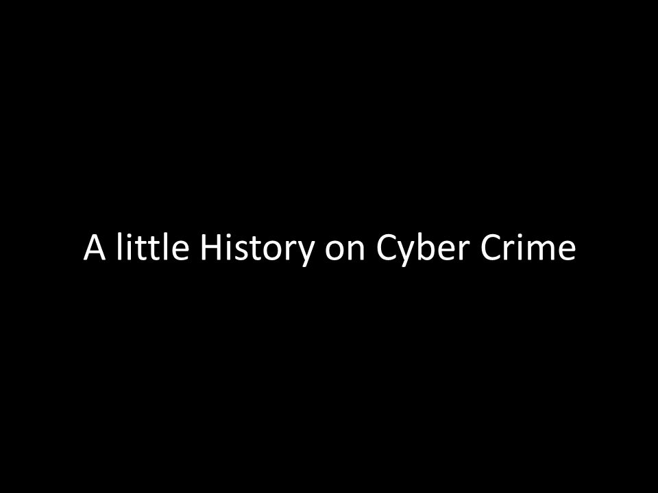 A little History on Cyber Crime