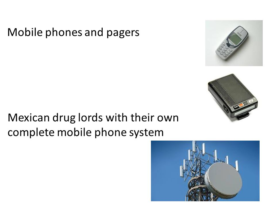 Mobile phones and pagers Mexican drug lords with their own complete mobile phone system