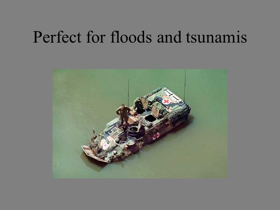 Perfect for floods and tsunamis
