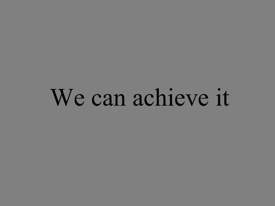 We can achieve it