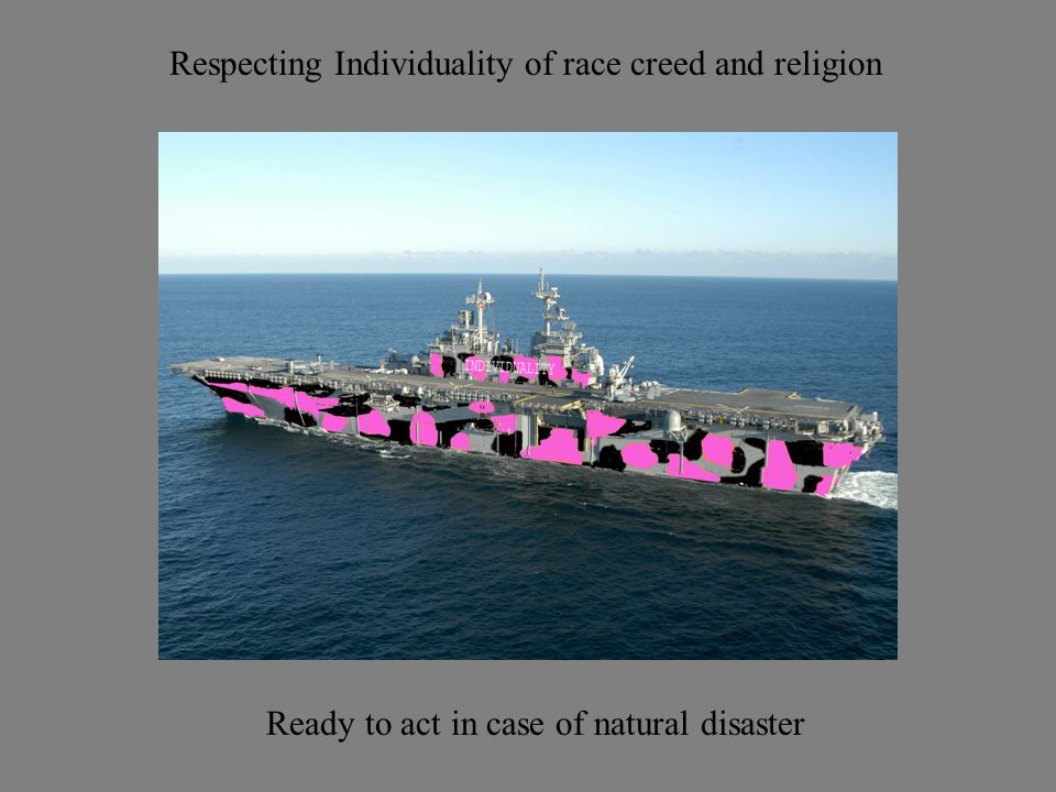 Respecting Individuality of race creed and religion Ready to act in case of natural disaster