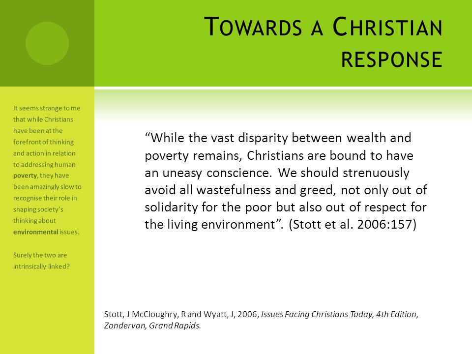 T OWARDS A C HRISTIAN RESPONSE While the vast disparity between wealth and poverty remains, Christians are bound to have an uneasy conscience.