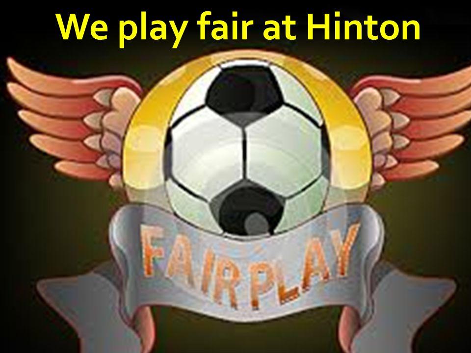 We play fair at Hinton