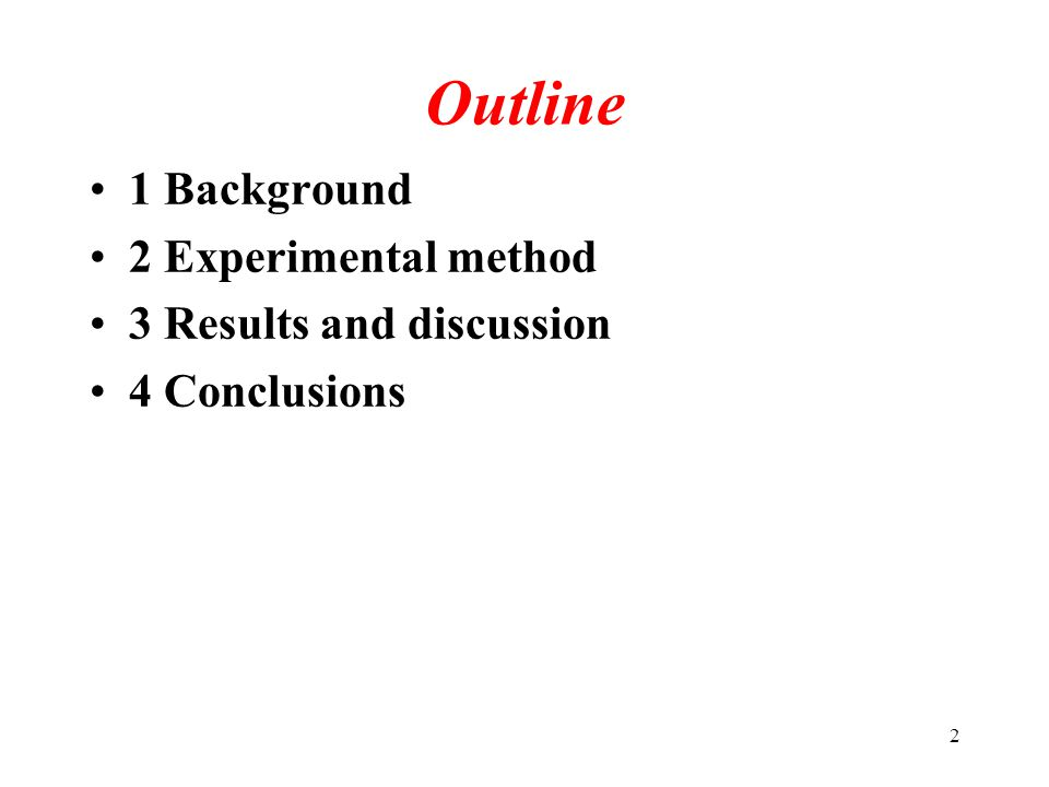 2 Outline 1 Background 2 Experimental method 3 Results and discussion 4 Conclusions