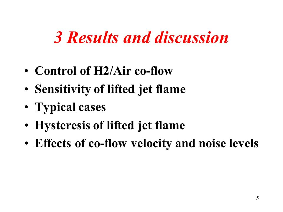 5 3 Results and discussion Control of H2/Air co-flow Sensitivity of lifted jet flame Typical cases Hysteresis of lifted jet flame Effects of co-flow velocity and noise levels