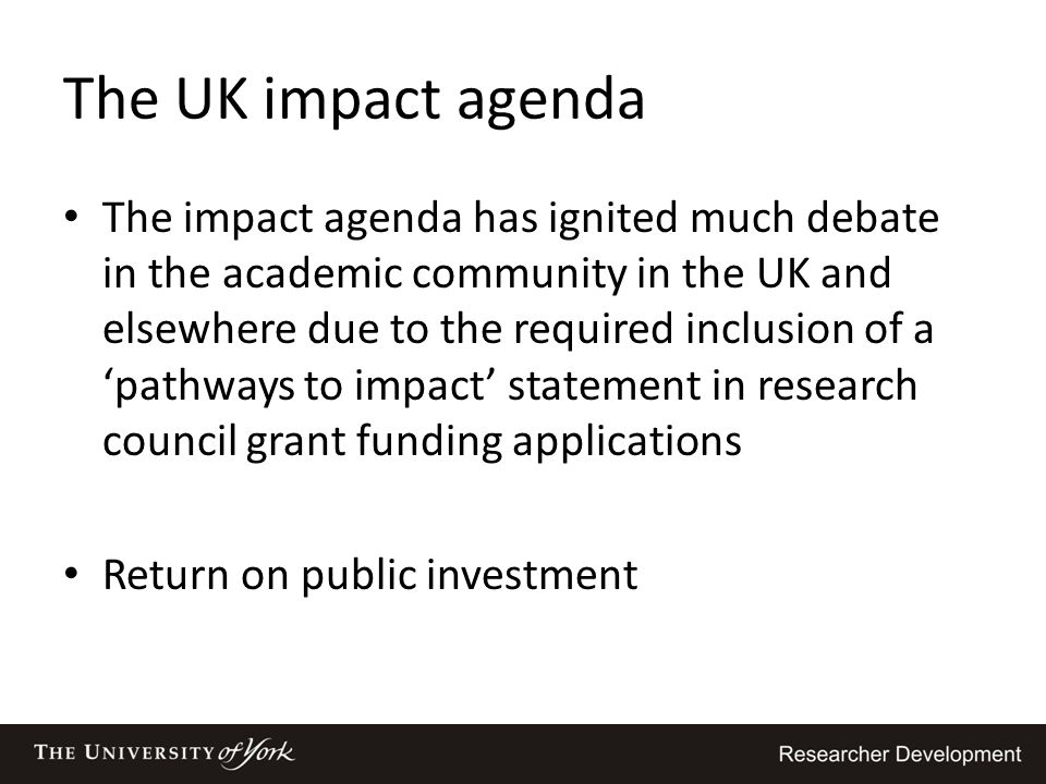 The UK impact agenda The impact agenda has ignited much debate in the academic community in the UK and elsewhere due to the required inclusion of a 'p