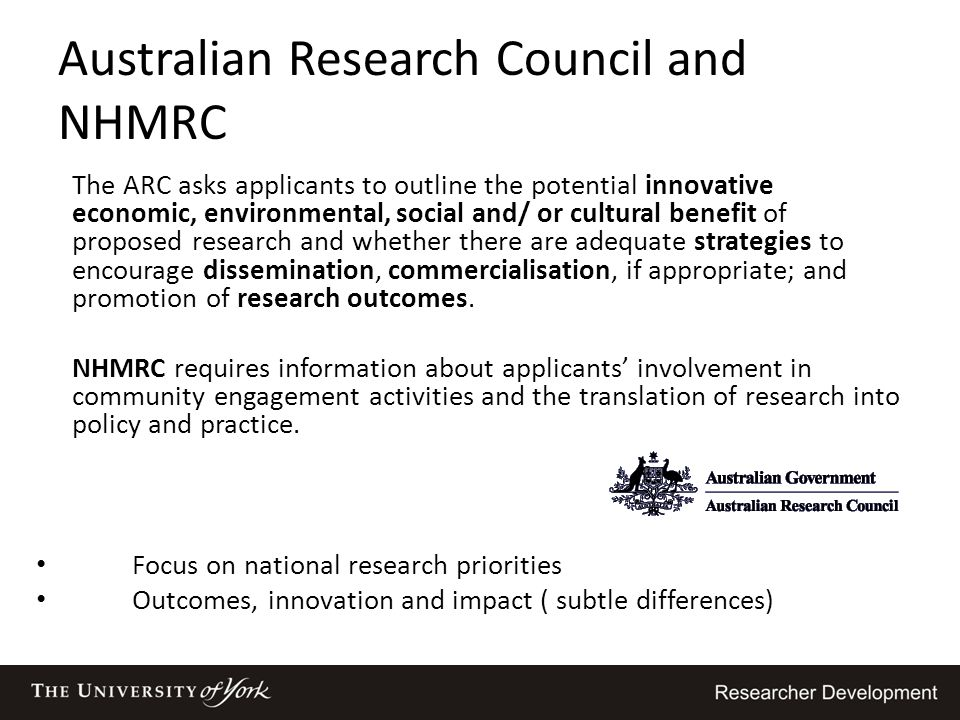 Australian Research Council and NHMRC The ARC asks applicants to outline the potential innovative economic, environmental, social and/ or cultural ben