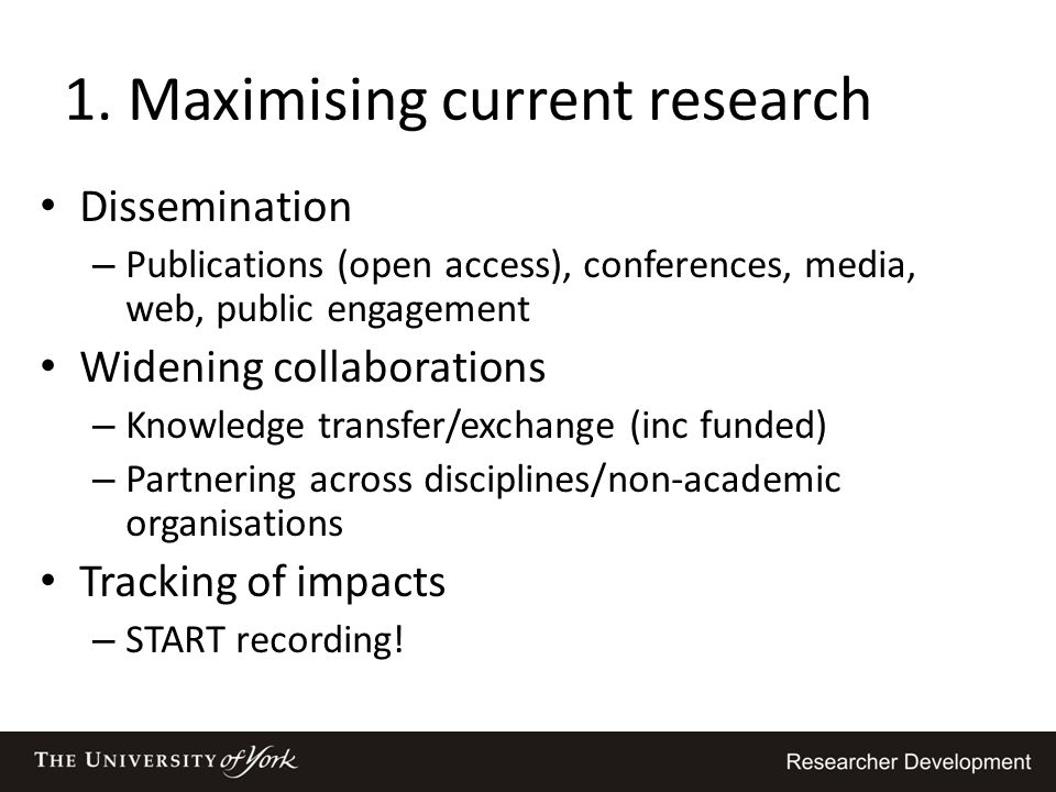 1. Maximising current research Dissemination – Publications (open access), conferences, media, web, public engagement Widening collaborations – Knowle