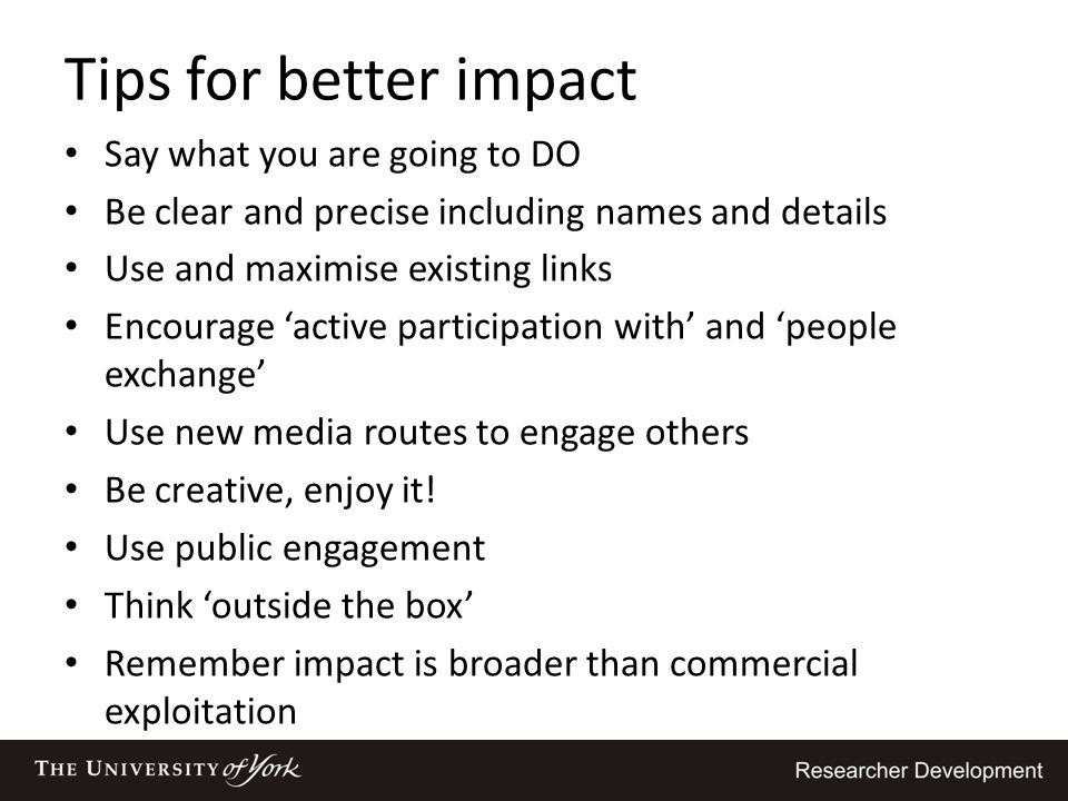 Tips for better impact Say what you are going to DO Be clear and precise including names and details Use and maximise existing links Encourage 'active