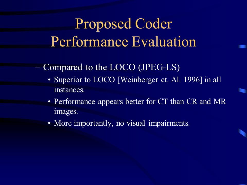 Proposed Coder Performance Evaluation –Compared to the LOCO (JPEG-LS) Superior to LOCO [Weinberger et.