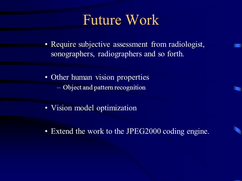 Future Work Require subjective assessment from radiologist, sonographers, radiographers and so forth.