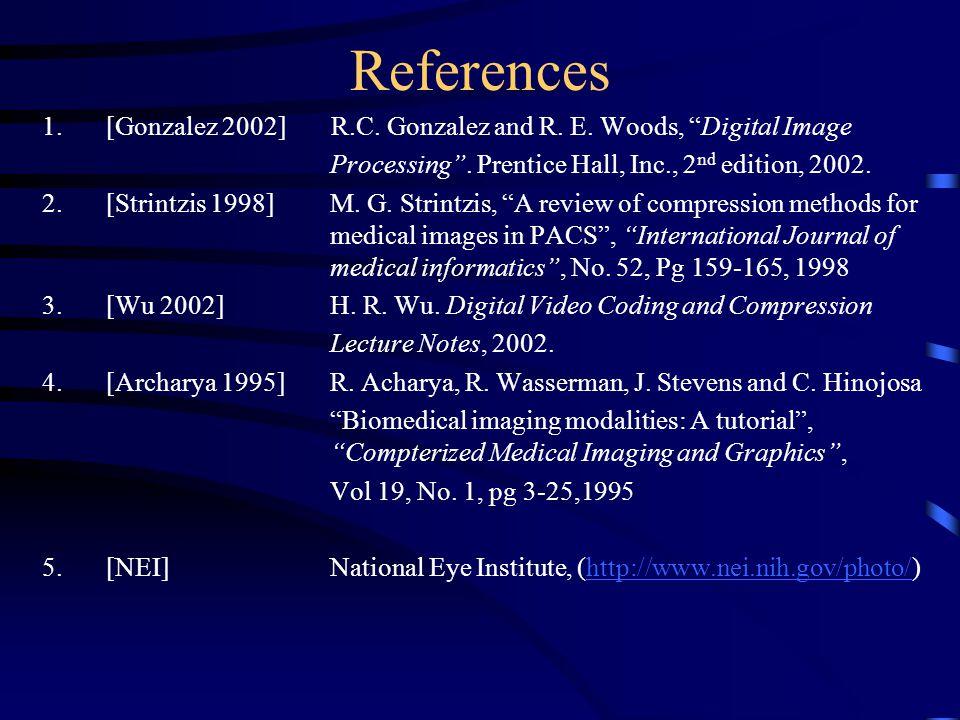 "References 1.[Gonzalez 2002] R.C. Gonzalez and R. E. Woods, ""Digital Image Processing"". Prentice Hall, Inc., 2 nd edition, 2002. 2.[Strintzis 1998] M."
