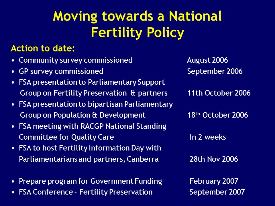 Moving towards a National Fertility Policy Action to date: Community survey commissioned August 2006 GP survey commissioned September 2006 FSA present